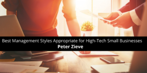 Peter Zieve Discusses the Best Management Styles Appropriate for High-Tech Small Businesses