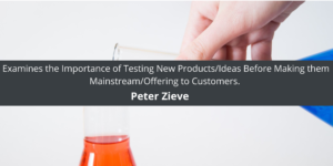 Peter Zieve CEO ElectroImpact Examines the Importance of Testing New Products/Ideas Before Making them Mainstream/Offering to Customers.
